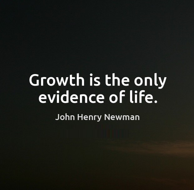 growth-is-the-only-evidence-of-life